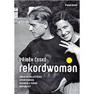 Příběh české rekordwoman: Zákulisí největšího sportovního skandálu první republiky - Kniha