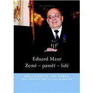 Eduard Maur: Země – paměť – lidé - Kniha