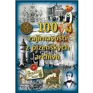 100 zajímavostí z plzeňských archivů - Kniha