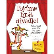 Pojďme hrát divadlo!: Pohádkové scénáře pro malé divadečlníky - Kniha
