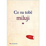 Co na tobě miluji: Originální vyznání lásky, které můžete vyplnit a darovat - Kniha