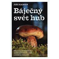 Báječný svět hub: O krásných houbách, nadšených houbařích a českém vítězství - Kniha
