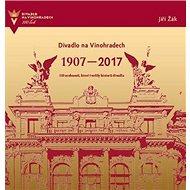 Divadlo na Vinohradech 1907-2017: 110 osobností, které tvořily historii divadla - Kniha