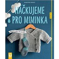 Háčkujeme pro miminka: měkoučké dárky pro nejmenší - Kniha