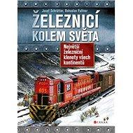 Železnicí kolem světa: Největší železniční klenoty všech kontinentů - Kniha