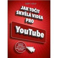 Jak točit skvělá videa pro YouTube: Naučte se vymýšlet, točit a stříhat videa jako známí youtubeři - Kniha