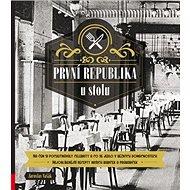 První republika u stolu: Na čem si pochutnávaly celebrity a co se jedlo v běžných domácnostech - Kniha