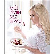 Můj život bez lepku: Moderní bezlepková kuchařka od Celiaxmoni - Kniha