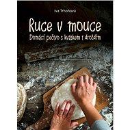Ruce v mouce: Domácí pečivo s kváskem i droždím - Kniha