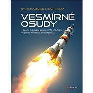 Vesmírné osudy: Historie dobývání kosmu ve 29 příbězích od J. Verna po E. Muska - Kniha