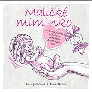 Maličké miminko: Praktický průvodce pro rodiče předčasně narozených dětí - Kniha