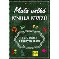 Malá velká kniha kvízů: Přes 4 210 otázek z různých oborů - Kniha