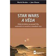 Star Wars a věda: Vědecká fakta na pozadí Síly, cestování ve vesmíru a mnohem více - Kniha