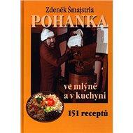Kniha Pohanka ve mlýně a v kuchyni: 151 receptů