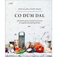 Co dům dal: Vdechněte potravinám nový život, 53 vegetariánských pokrmů - Kniha