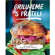 Grilujeme s přáteli: Maso, ryby, vegetariánská jídla, přílohy, saláty, omáčky a…ovoce! - Kniha