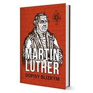 Martin Luther Dopisy blízkým - Kniha