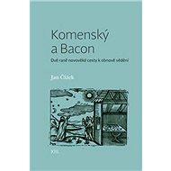 Komenský a Bacon: Dvě raně novověké cesty k obnově vědění - Kniha