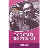 Rok delší než století: Životní příběh Alexandra Dubčeka - Kniha
