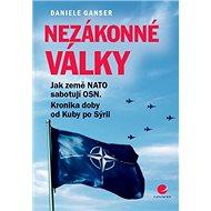 Nezákonné války: Jak země NATO sabotují OSN. Kronika doby od Kuby po Sýrii