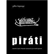 Piráti: námořní lupiči, flibustýři, bukanýři a jiní mořští gézové - Kniha