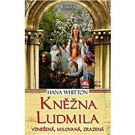 Kněžna Ludmila: Vznešená, milovaná, zrazená - Kniha