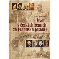 Život v českých zemích za Františka Josefa I. - Kniha