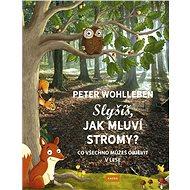 Slyšíš, jak mluví stromy?: Co všechno můžeš objevit v lese - Kniha