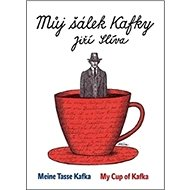 Můj šálek Kafky Meine Tasse Kafka My Cup of Kafka - Kniha