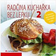 Radčina kuchařka bez lepku 2: Se spoustou rad a receptů i bez mléka a vajec - Kniha