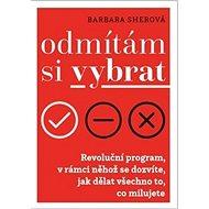 Odmítám si vybrat: Revoluční program v rámci něhož se dozvíte, jak dělat všechno, co milujete - Kniha