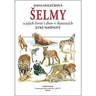 Šelmy: a jejich život i chov v ilustracích Jitky Mašínové - Kniha