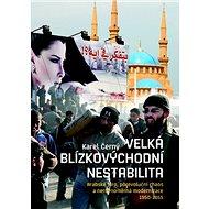 Velká blízkovýchodní nestabilita: Arabské jaro, porevoluční chaos a nerovnoměrná modernizace 1950–20 - Kniha