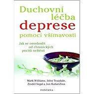 Duchovní léčba deprese pomocí všímavosti: Jak se osvobodit od chronických pocitů neštěstí - Kniha