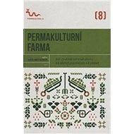 Permakulturní farma: Jak využívat pelmakulturu na větších pozemcích a k obživě - Kniha
