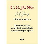 Výbor z díla I: Základní otázky analytické psychologie a psychoterapie v praxi - Kniha