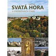 Svatá Hora v proměnách času - Kniha