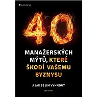40 manažerských mýtů, které škodí vašemu byznysu: a jak se jim vyhnout - Kniha