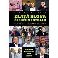 Zlatá slova českého fotbalu: Slavné fotbalové hlášky - Kniha