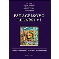Paracelsovo lékařství: Filosofie - Astrologie - Alchymie - Léčebné postupy