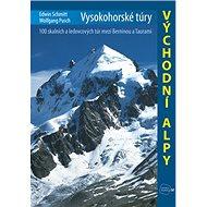 Vysokohorské túry Východní Alpy: 100 skalních a ledovcových túr mezi Berninou a Taurami