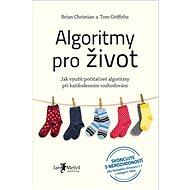 Algoritmy pro život: Jak využít počítačové algoritmy při každodenním rozhodování - Kniha