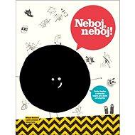 Neboj, neboj!: Velká kniha o strachu nejen pro malé strašpytle - Kniha