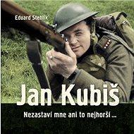 Jan Kubiš: Nezastaví mne ani to nejhorší… - Kniha