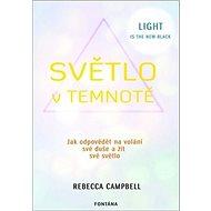 Světlo v temnotě: Jak odpovědět na volání své duše a žít své světlo - Kniha
