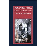 Pohár života: Kniha povídek a novel Michaila Bulgakova - Kniha