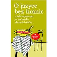 O jazyce bez hranic: a další zajímavosti ze současného zkoumání češtiny - Kniha