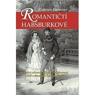 Romantičtí Habsburkové: Skutečné milostné příběhy, neplánované aféry a skandální dobrodružství - Kniha