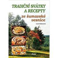 Tradiční svátky a recepty ze šumavské vesnice - Kniha