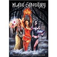 Mladé čarodějky: Sborník čarokrásných fantasy povídek - Kniha